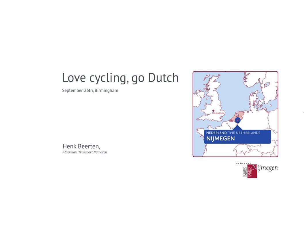 Love cycli ng, go Dutch September 26th, Sirmingham Henk Beerten, Alderman, Transport Nijmegen megen