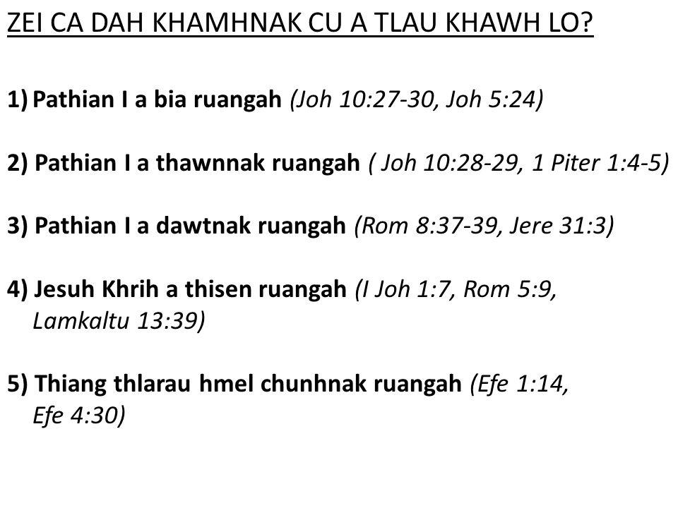 ZEI CA DAH KHAMHNAK CU A TLAU KHAWH LO? 1)Pathian I a bia ruangah (Joh 10:27-30, Joh 5:24) 2) Pathian I a thawnnak ruangah ( Joh 10:28-29, 1 Piter 1:4