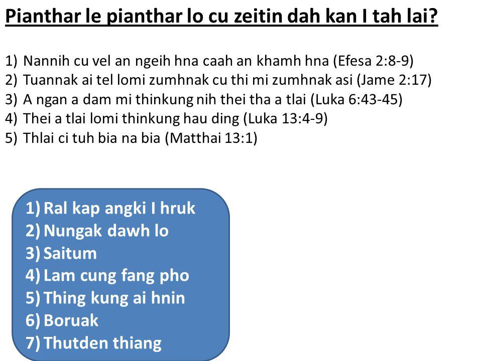 Pianthar le pianthar lo cu zeitin dah kan I tah lai? 1)Nannih cu vel an ngeih hna caah an khamh hna (Efesa 2:8-9) 2)Tuannak ai tel lomi zumhnak cu thi