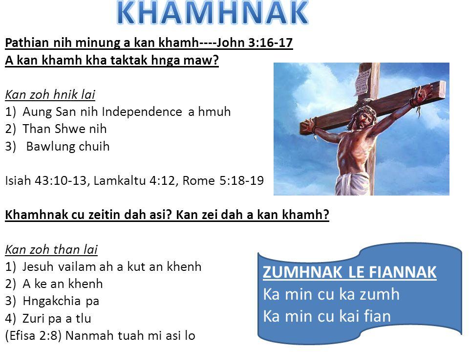 Pathian nih minung a kan khamh----John 3:16-17 A kan khamh kha taktak hnga maw? Kan zoh hnik lai 1)Aung San nih Independence a hmuh 2)Than Shwe nih 3)