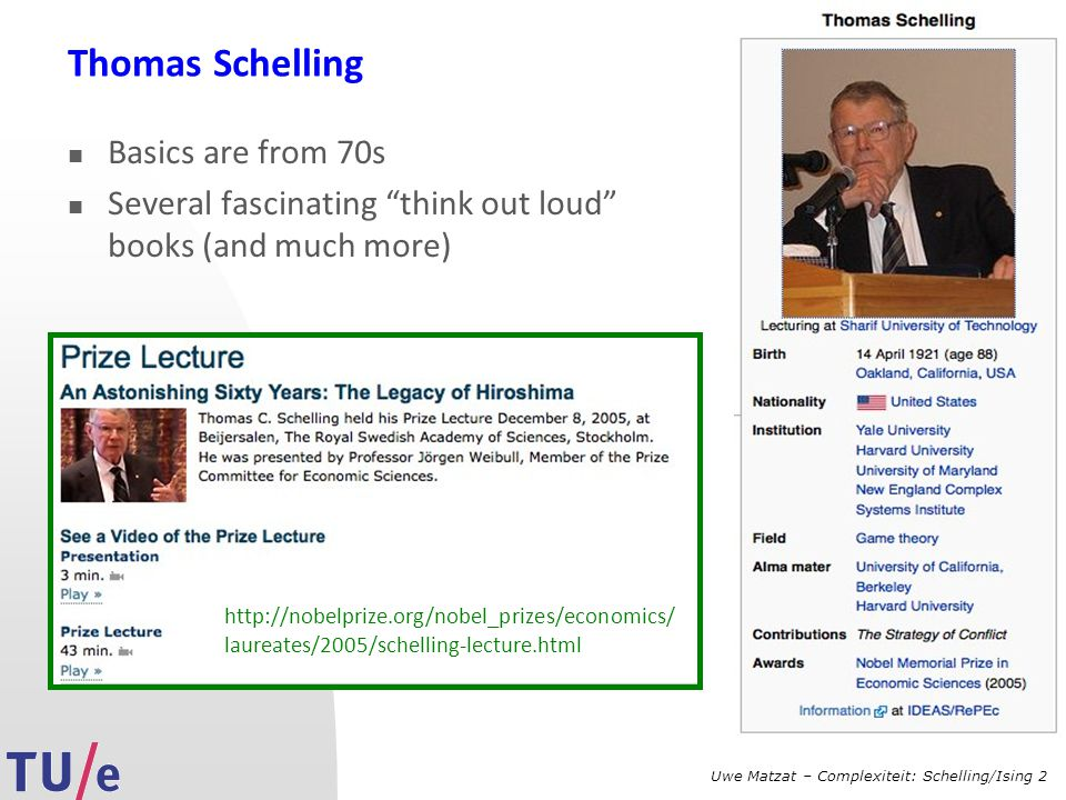 "Uwe Matzat – Complexiteit: Schelling/Ising 2 Thomas Schelling Basics are from 70s Several fascinating ""think out loud"" books (and much more) http://no"