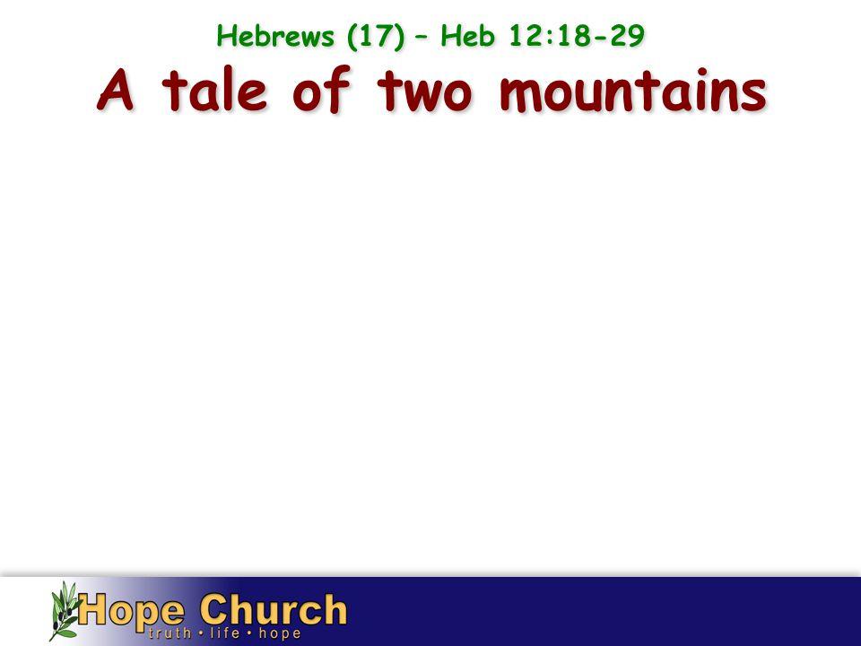Sinai A tale of two mountains Hebrews (17) – Heb 12:18-29