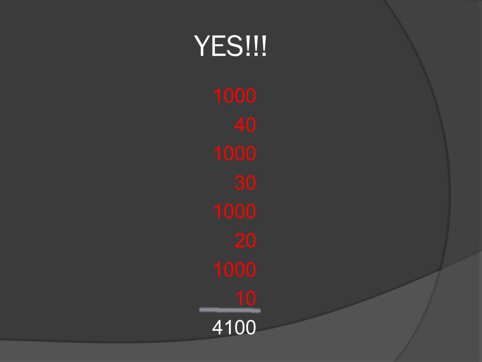 YES!!! 1000 40 1000 30 1000 20 1000 10 4100
