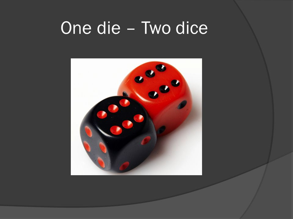 One die – Two dice