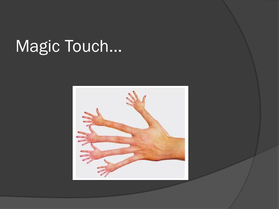 Magic Touch…