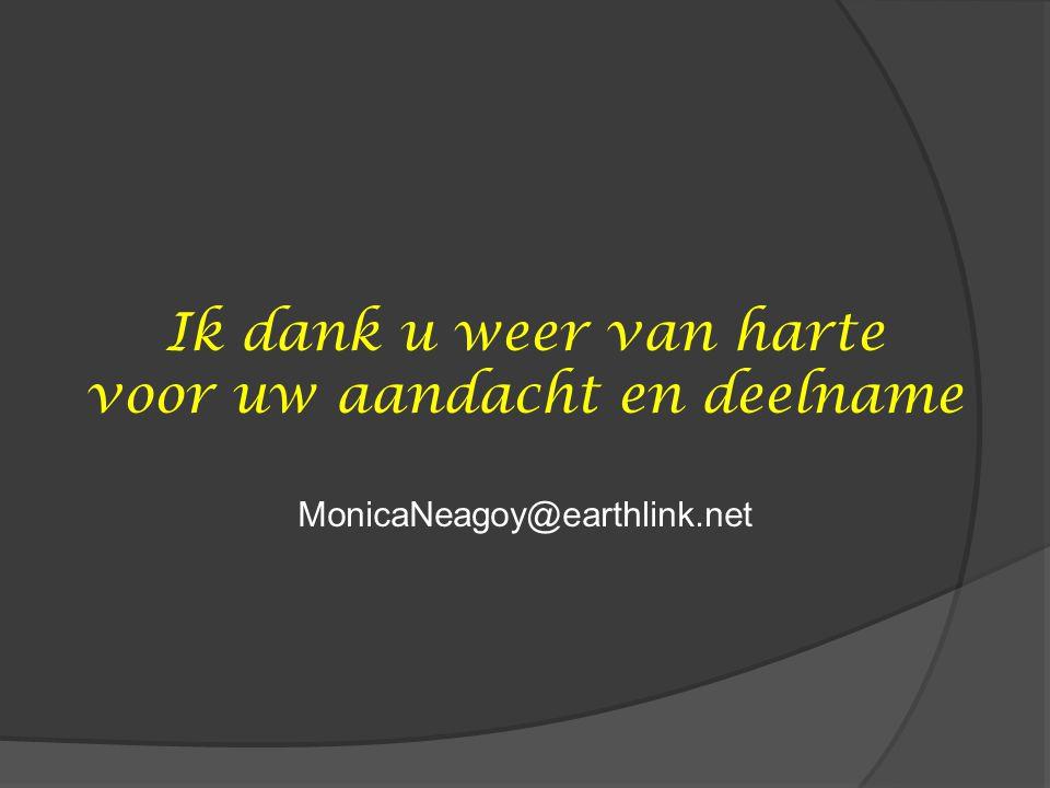 Ik dank u weer van harte voor uw aandacht en deelname MonicaNeagoy@earthlink.net