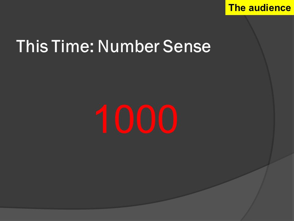 This Time: Number Sense 1000 The audience