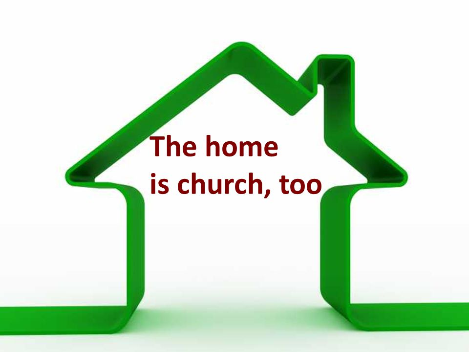 The home is church, too
