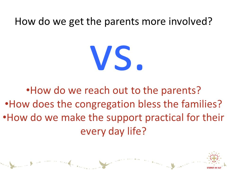 How do we get the parents more involved. How do we reach out to the parents.