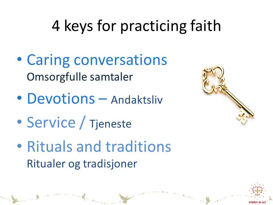 4 keys for practicing faith Caring conversations Omsorgfulle samtaler Devotions – Andaktsliv Service / Tjeneste Rituals and traditions Ritualer og tradisjoner