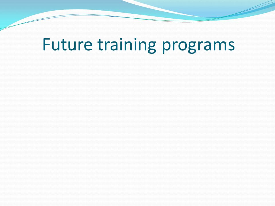 Future training programs
