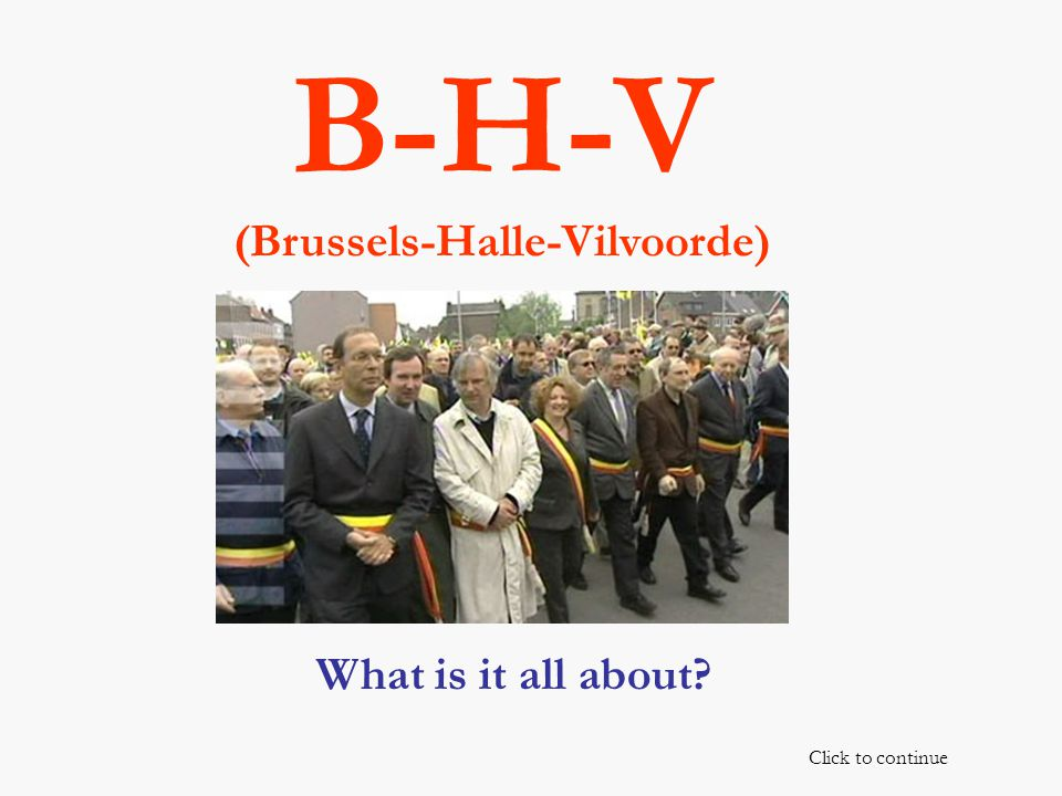 B-H-V (Brussels-Halle-Vilvoorde) What is it all about Click to continue