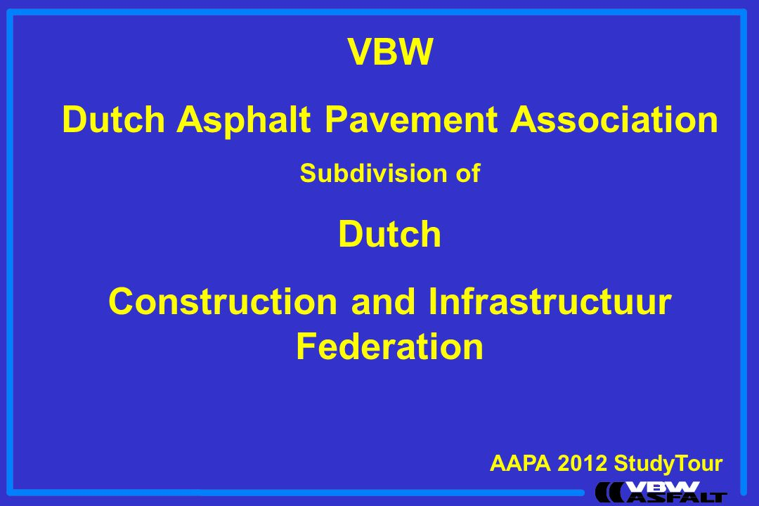 VBW Dutch Asphalt Pavement Association Subdivision of Dutch Construction and Infrastructuur Federation AAPA 2012 StudyTour