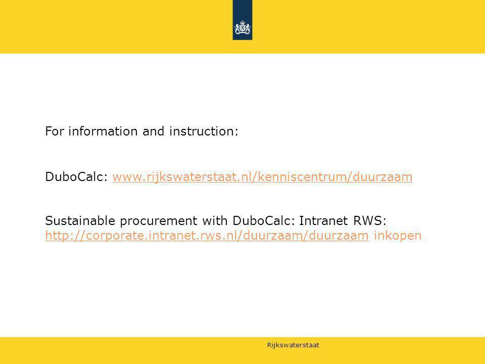 Rijkswaterstaat For information and instruction: DuboCalc: www.rijkswaterstaat.nl/kenniscentrum/duurzaamwww.rijkswaterstaat.nl/kenniscentrum/duurzaam