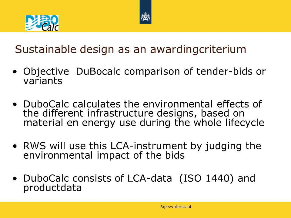 Rijkswaterstaat Objective DuBocalc comparison of tender-bids or variants DuboCalc calculates the environmental effects of the different infrastructure