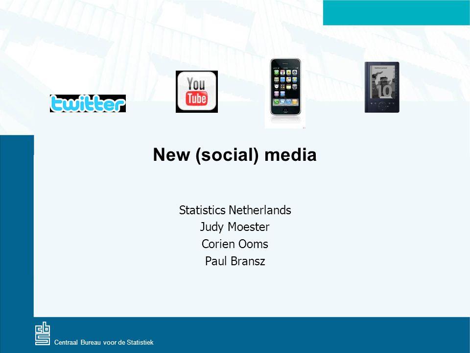 Centraal Bureau voor de Statistiek New (social) media Statistics Netherlands Judy Moester Corien Ooms Paul Bransz