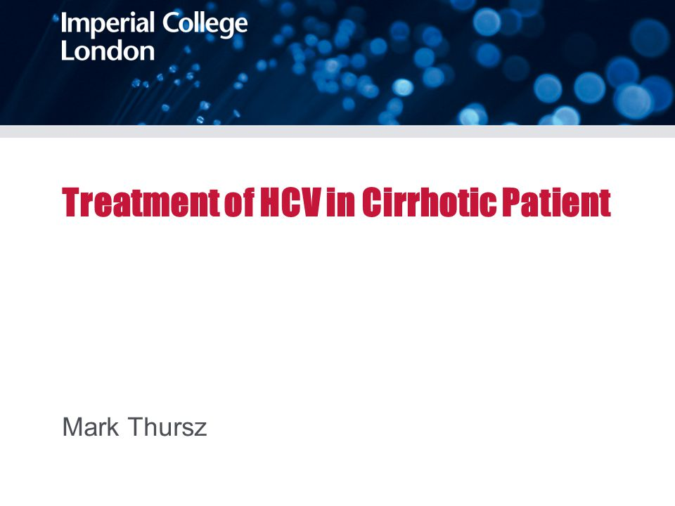 Treatment of HCV in Cirrhotic Patient Mark Thursz