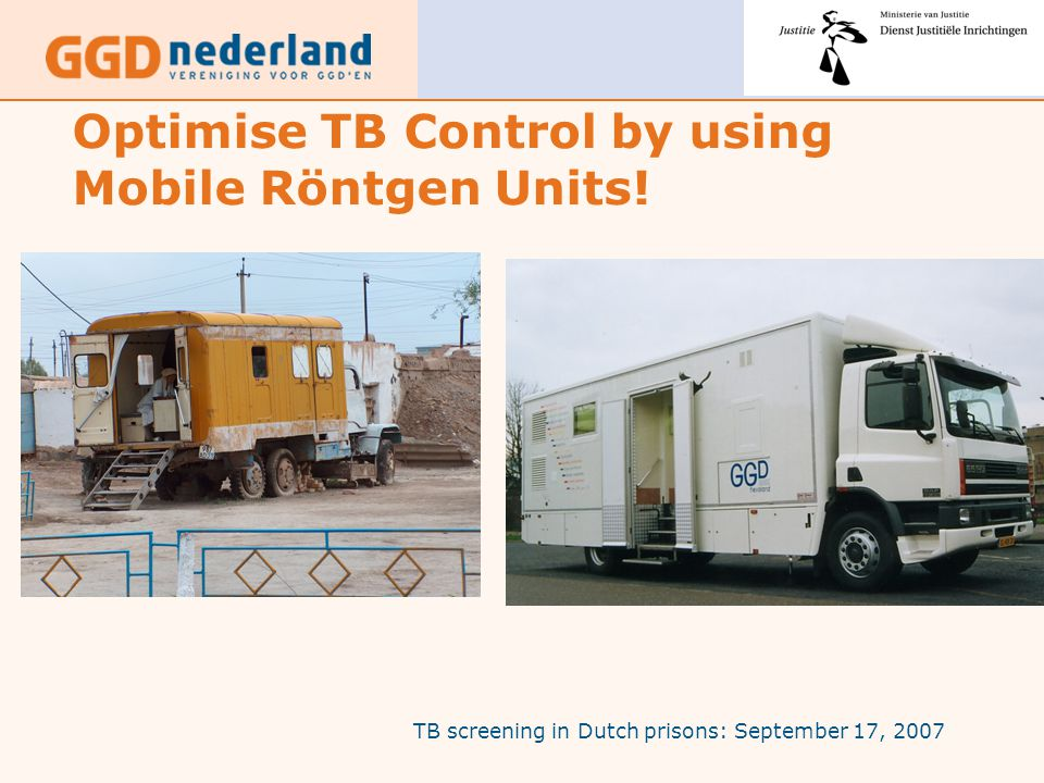 TB screening in Dutch prisons: September 17, 2007 Optimise TB Control by using Mobile Röntgen Units!