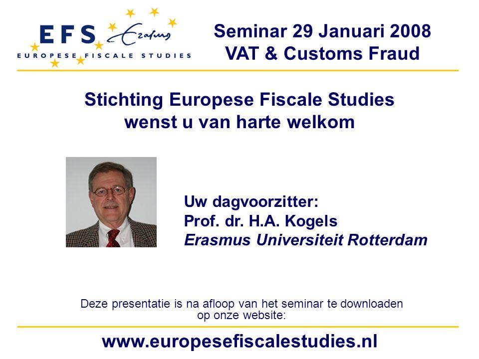 Seminar 29 Januari 2008 VAT & Customs Fraud www.europesefiscalestudies.nl Stichting Europese Fiscale Studies wenst u van harte welkom Deze presentatie is na afloop van het seminar te downloaden op onze website: Uw dagvoorzitter: Prof.