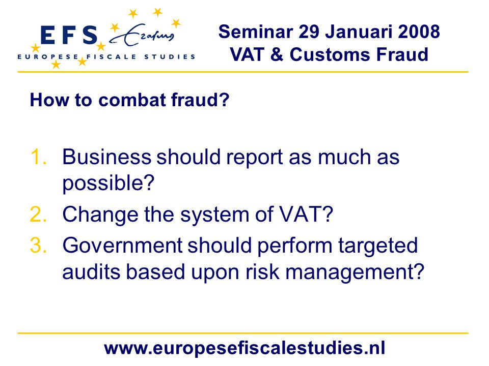 Seminar 29 Januari 2008 VAT & Customs Fraud www.europesefiscalestudies.nl How to combat fraud.