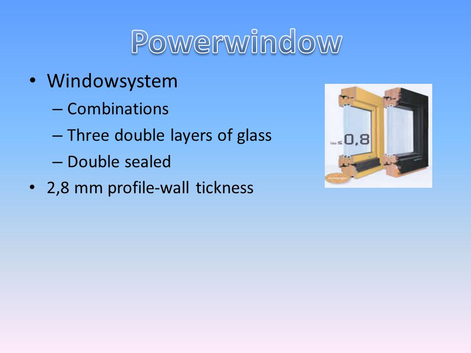 Windowsystem – Combinations – Three double layers of glass – Double sealed 2,8 mm profile-wall tickness