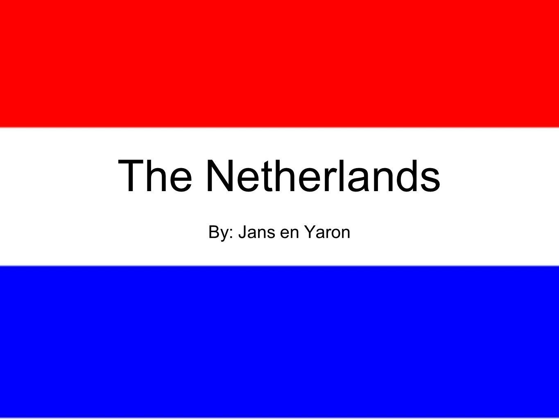 The Netherlands By: Jans en Yaron