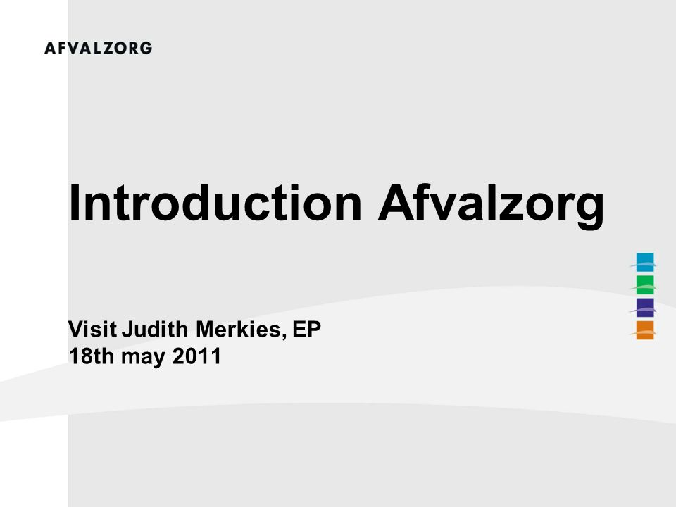 Introduction Afvalzorg Visit Judith Merkies, EP 18th may 2011