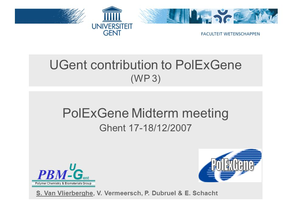 UGent contribution to PolExGene (WP 3) PolExGene Midterm meeting Ghent 17-18/12/2007 PBM G ent - G entU Polymer Chemistry & Biomaterials Group S.