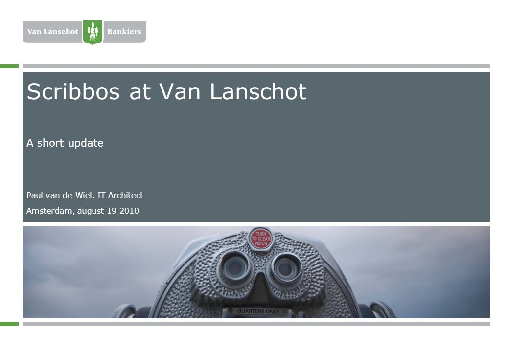 Scribbos at Van Lanschot Paul van de Wiel, IT Architect Amsterdam, august A short update