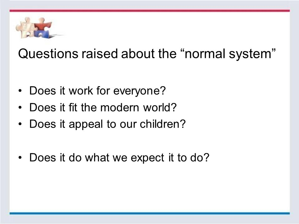 Questions raised about the normal system Does it work for everyone.