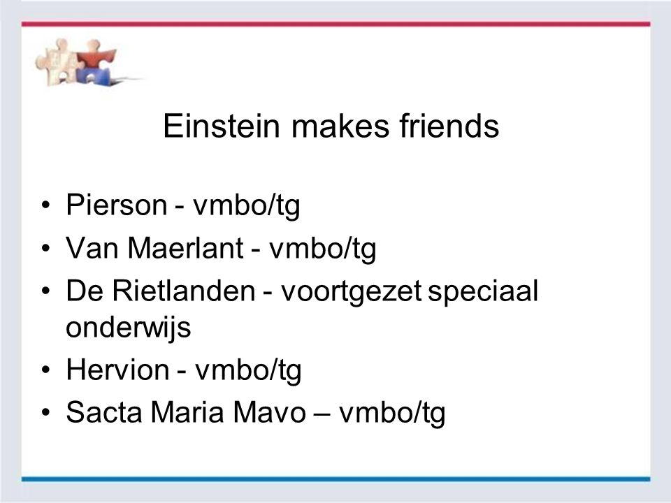 Einstein makes friends Pierson - vmbo/tg Van Maerlant - vmbo/tg De Rietlanden - voortgezet speciaal onderwijs Hervion - vmbo/tg Sacta Maria Mavo – vmbo/tg