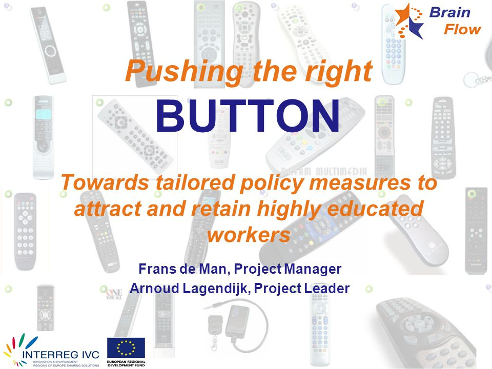 BUTTON policy aims The attraction and retention of qualified human capital in the region along four lines retain (under)graduates from local educational institutions by active labour market and housing & amenities policies (amongst others) attract graduates from elsewhere a.o.