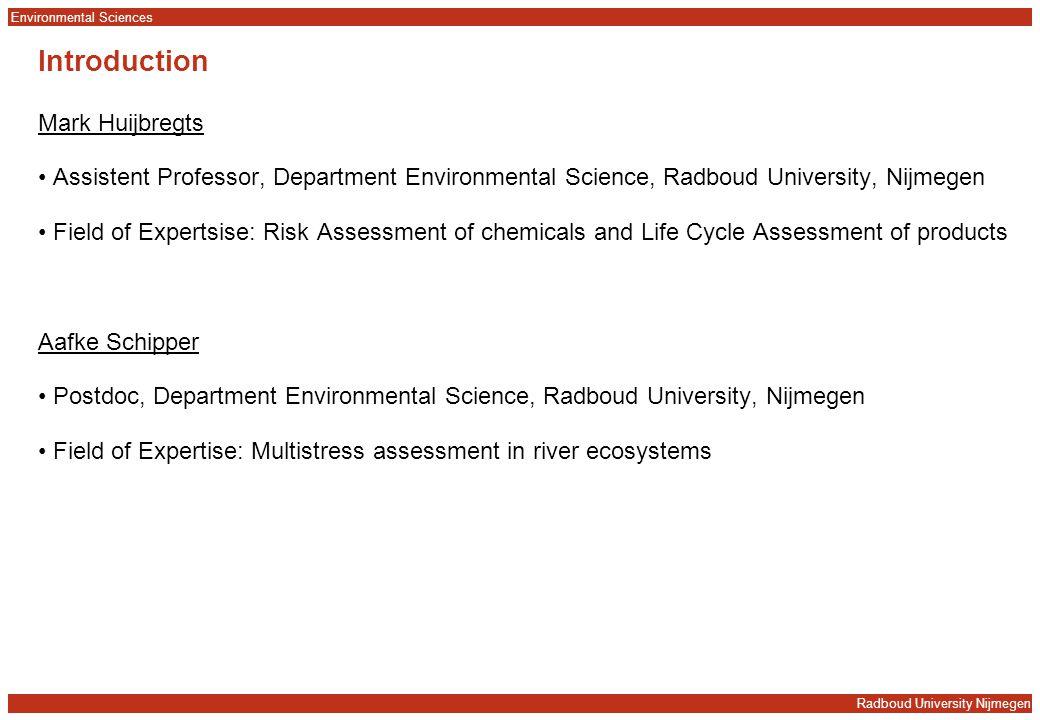 Radboud University Nijmegen Environmental Sciences Introduction Mark Huijbregts Assistent Professor, Department Environmental Science, Radboud Univers