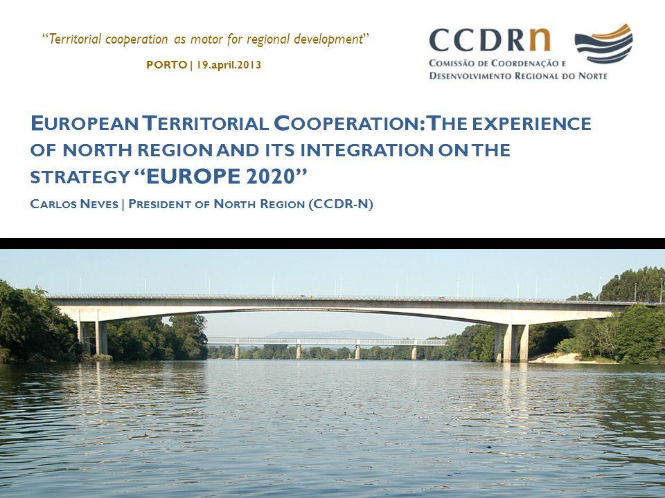 N ORTE R EGION MAIN FIGURES Territorial cooperation as motor for regional development PORTO | 19.april.2013