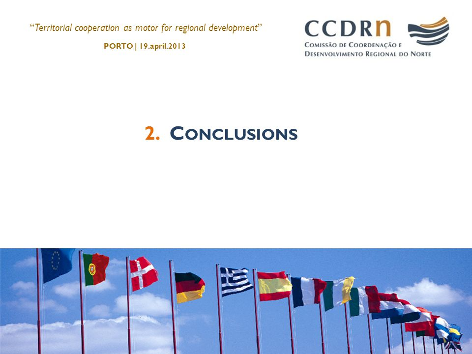 2. C ONCLUSIONS Territorial cooperation as motor for regional development PORTO | 19.april.2013