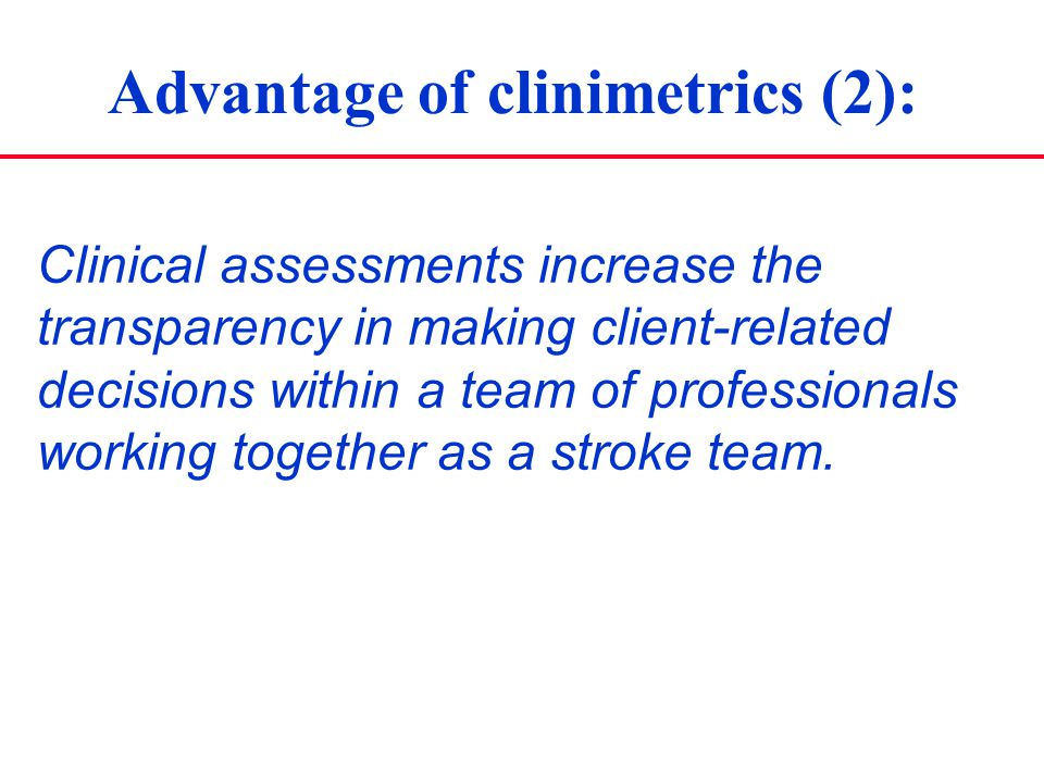 Clinical assessments increase the transparency in making client-related decisions within a team of professionals working together as a stroke team. Ad