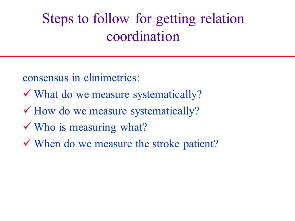 consensus in clinimetrics: What do we measure systematically? How do we measure systematically? Who is measuring what? When do we measure the stroke p