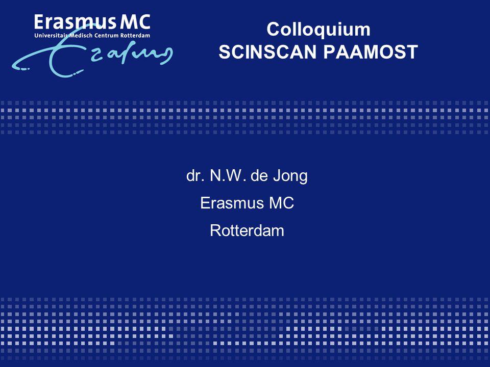 Colloquium SCINSCAN PAAMOST dr. N.W. de Jong Erasmus MC Rotterdam