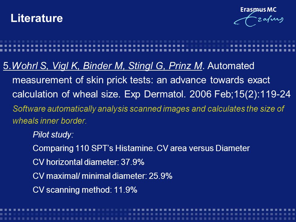 5.Wohrl S, Vigl K, Binder M, Stingl G, Prinz M. Automated measurement of skin prick tests: an advance towards exact calculation of wheal size. Exp Der