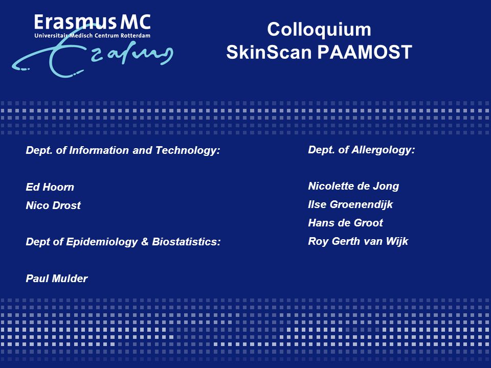 Colloquium SkinScan PAAMOST Dept. of Information and Technology: Ed Hoorn Nico Drost Dept of Epidemiology & Biostatistics: Paul Mulder Dept. of Allerg