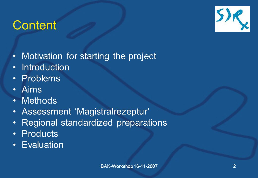 BAK-Workshop Content Motivation for starting the project Introduction Problems Aims Methods Assessment 'Magistralrezeptur' Regional standardized preparations Products Evaluation