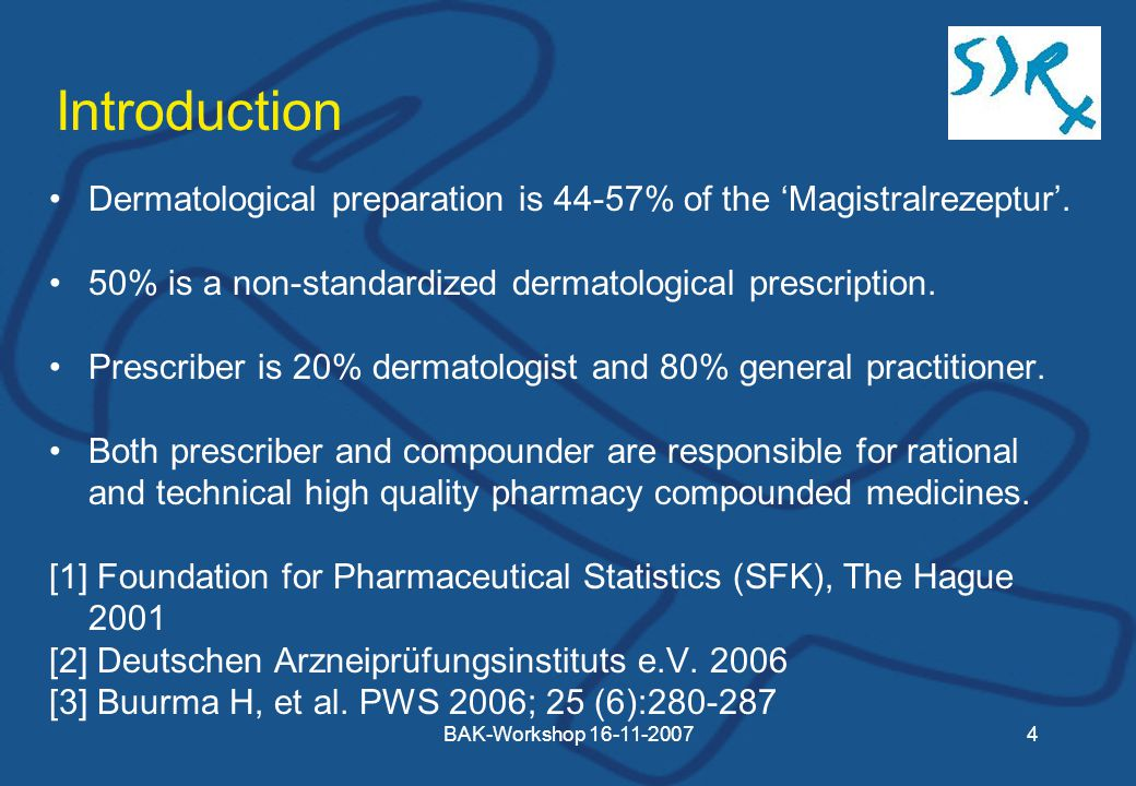 BAK-Workshop Introduction Dermatological preparation is 44-57% of the 'Magistralrezeptur'.