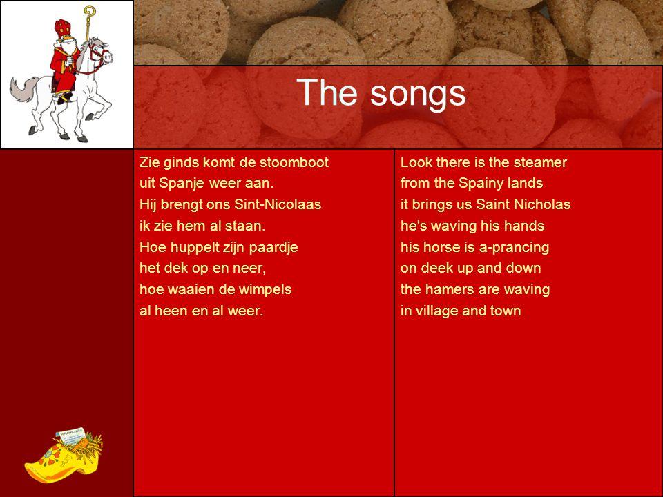 The songs Zie ginds komt de stoomboot uit Spanje weer aan. Hij brengt ons Sint-Nicolaas ik zie hem al staan. Hoe huppelt zijn paardje het dek op en ne