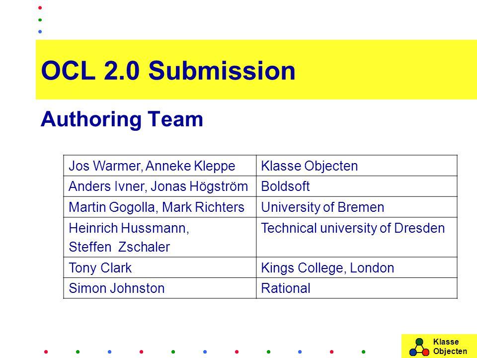 Klasse Objecten OCL 2.0 Submission Authoring Team Jos Warmer, Anneke KleppeKlasse Objecten Anders Ivner, Jonas HögströmBoldsoft Martin Gogolla, Mark R