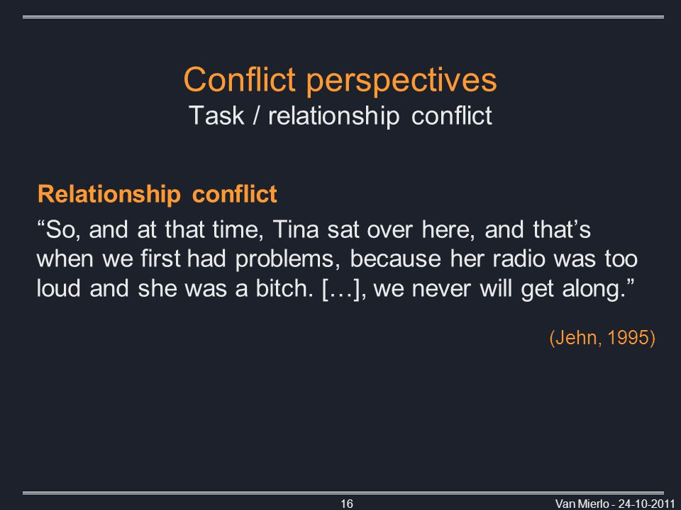 """Van Mierlo - 24-10-201116 Conflict perspectives Task / relationship conflict Relationship conflict """"So, and at that time, Tina sat over here, and that"""