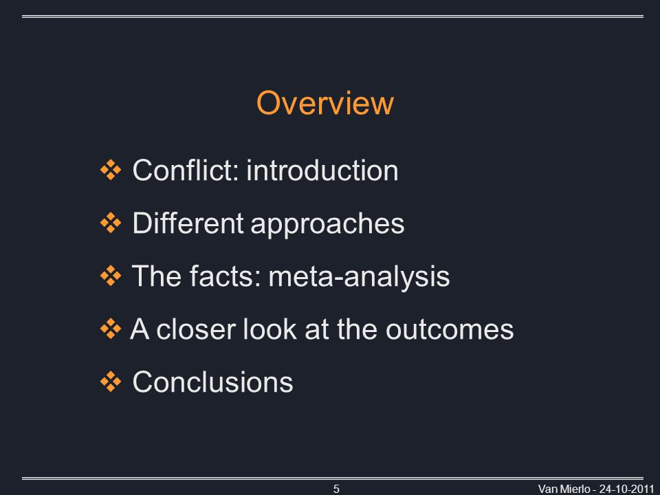 Van Mierlo - 24-10-20115 Overview  Conflict: introduction  Different approaches  The facts: meta-analysis  A closer look at the outcomes  Conclusions