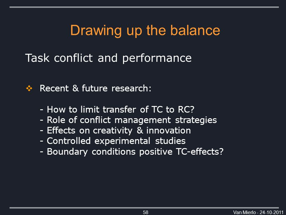 Van Mierlo - 24-10-201158 Task conflict and performance  Recent & future research: - How to limit transfer of TC to RC.