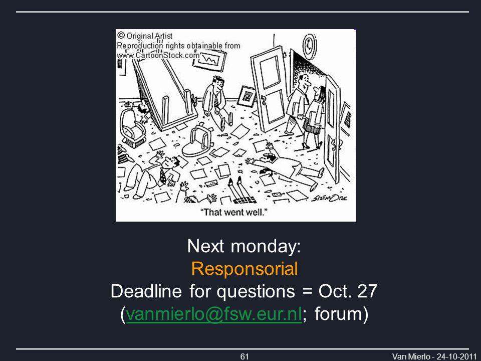 Van Mierlo - 24-10-201161 Next monday: Responsorial Deadline for questions = Oct.
