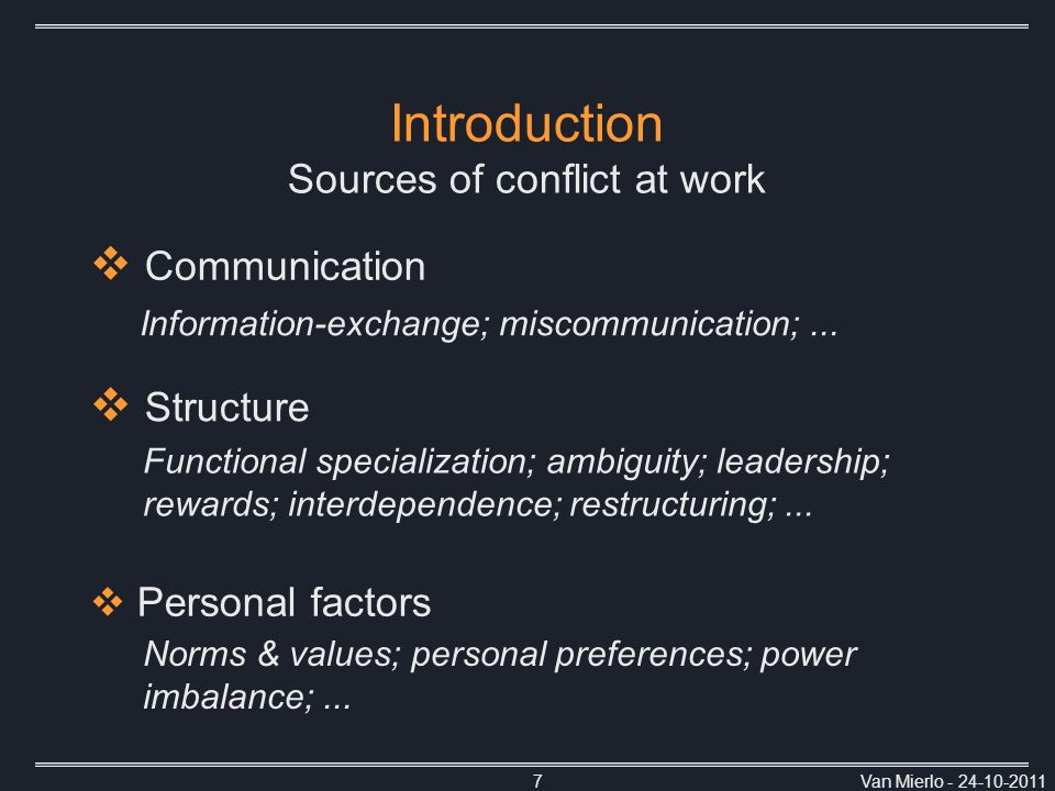 Van Mierlo - 24-10-20117 Introduction Sources of conflict at work Information-exchange; miscommunication;...