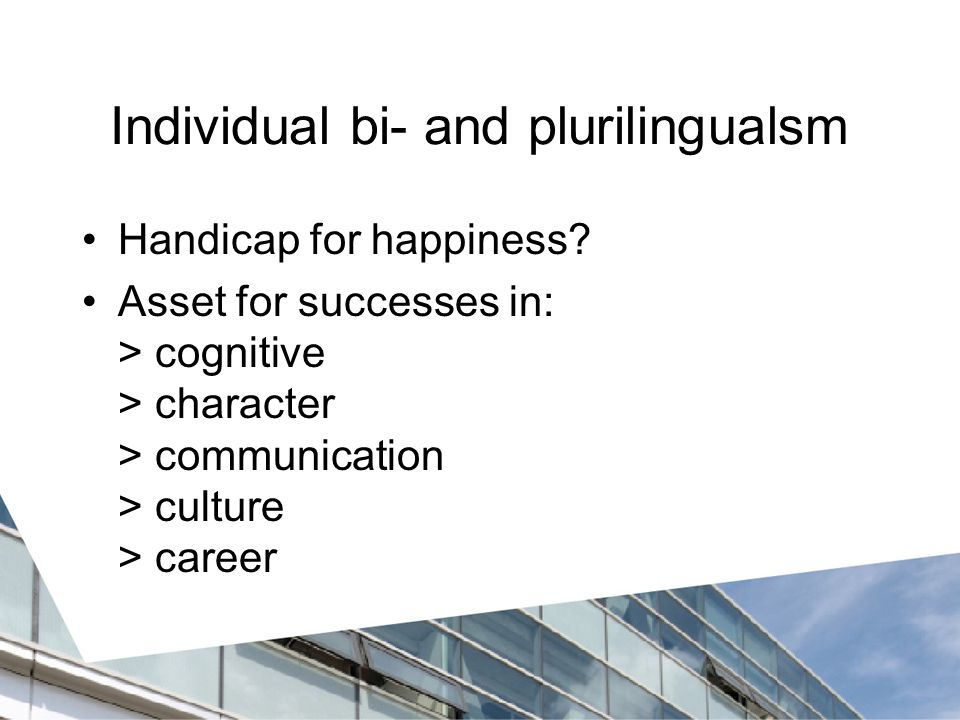 Individual bi- and plurilingualsm Handicap for happiness.